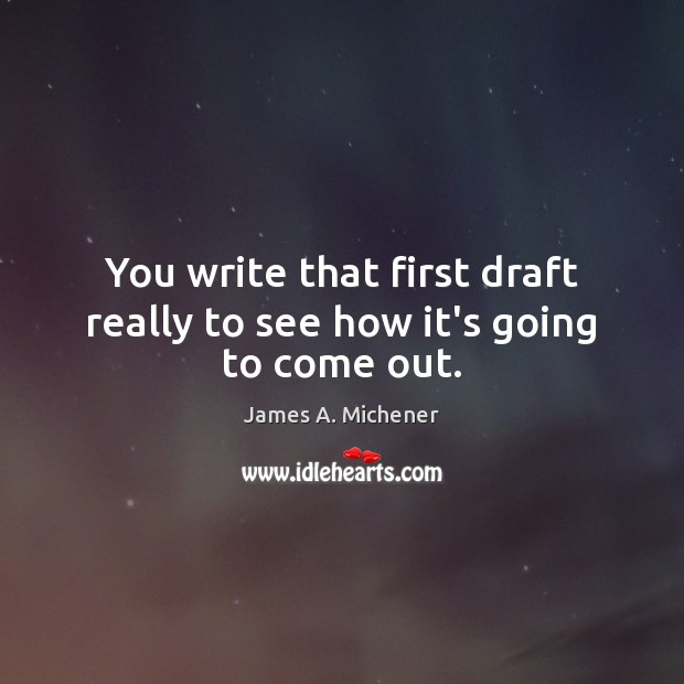 Image, You write that first draft really to see how it's going to come out.
