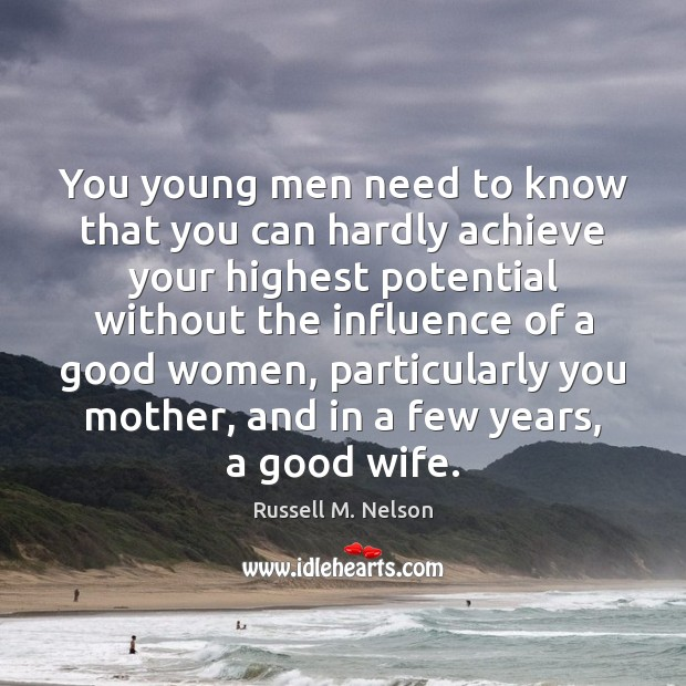 You young men need to know that you can hardly achieve your Women Quotes Image