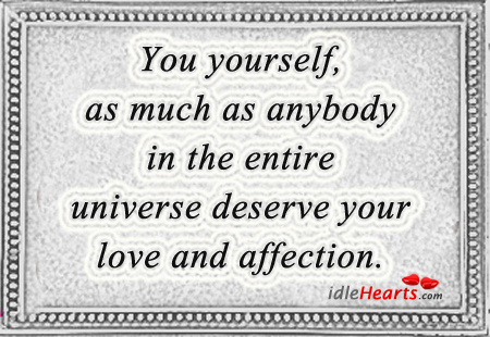 You yourself, deserve you love and affection Buddha Picture Quote