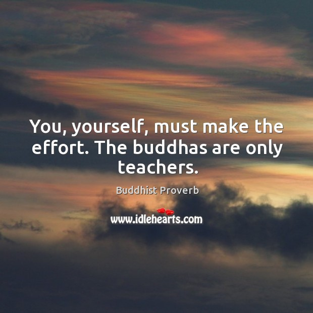 You, yourself, must make the effort. The buddhas are only teachers. Buddhist Proverbs Image