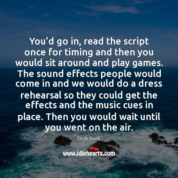 You'd go in, read the script once for timing and then you Dick York Picture Quote