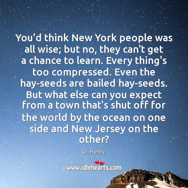 You'd think New York people was all wise; but no, they can't Expect Quotes Image