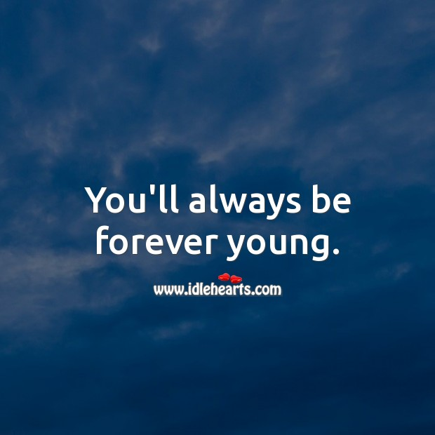 You'll always be forever young. Inspirational Birthday Messages Image