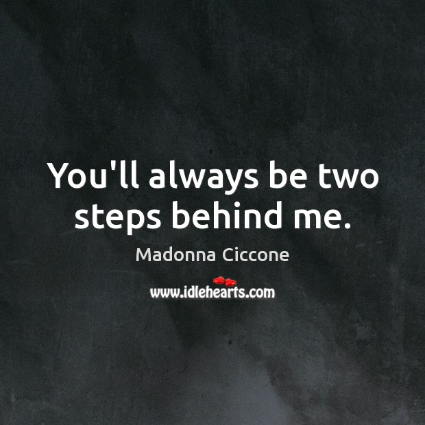 You'll always be two steps behind me. Image
