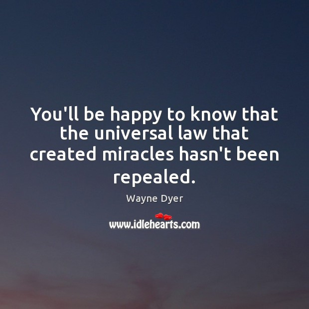 Image, You'll be happy to know that the universal law that created miracles hasn't been repealed.