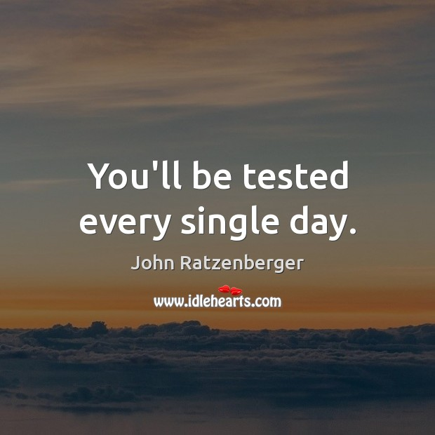 Image, You'll be tested every single day.
