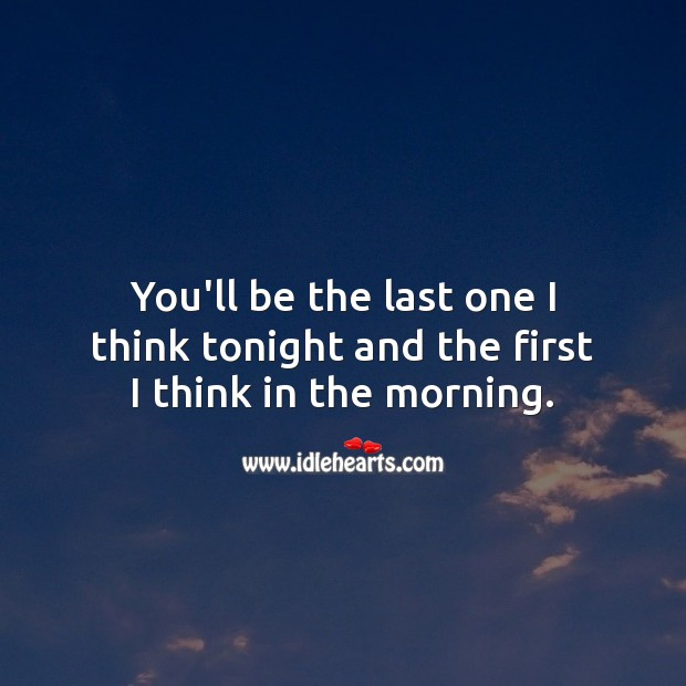 You'll be the last one I think tonight and the first I think in the morning. Good Night Quotes for Him Image