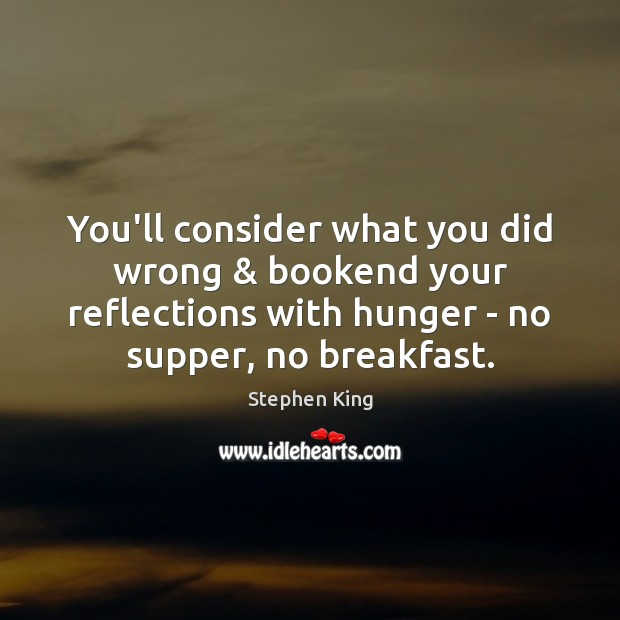 You'll consider what you did wrong & bookend your reflections with hunger – Image