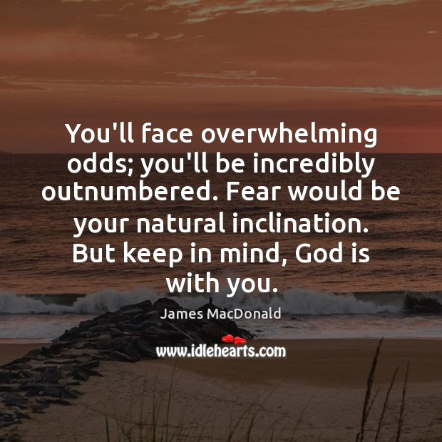 You'll face overwhelming odds; you'll be incredibly outnumbered. Fear would be your Image