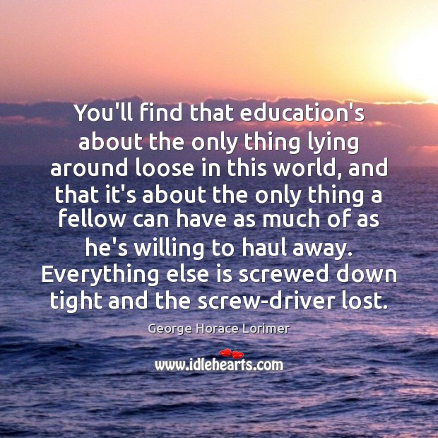 You'll find that education's about the only thing lying around loose in Image