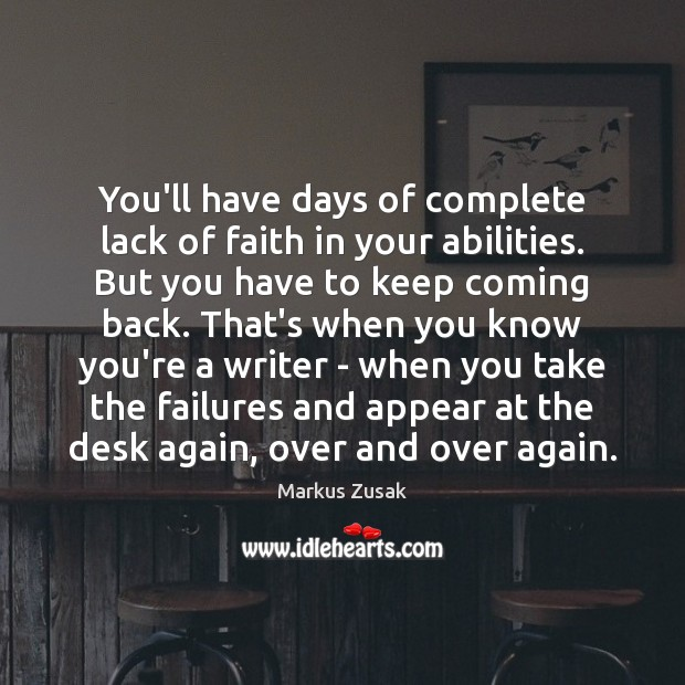 You'll have days of complete lack of faith in your abilities. But Markus Zusak Picture Quote