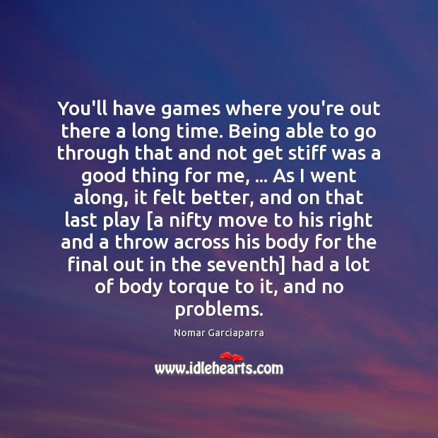 Nomar Garciaparra Picture Quote image saying: You'll have games where you're out there a long time. Being able
