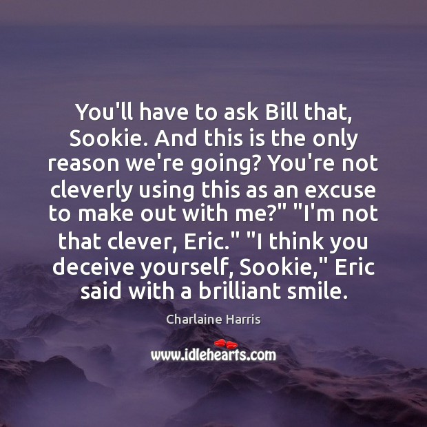You'll have to ask Bill that, Sookie. And this is the only Charlaine Harris Picture Quote