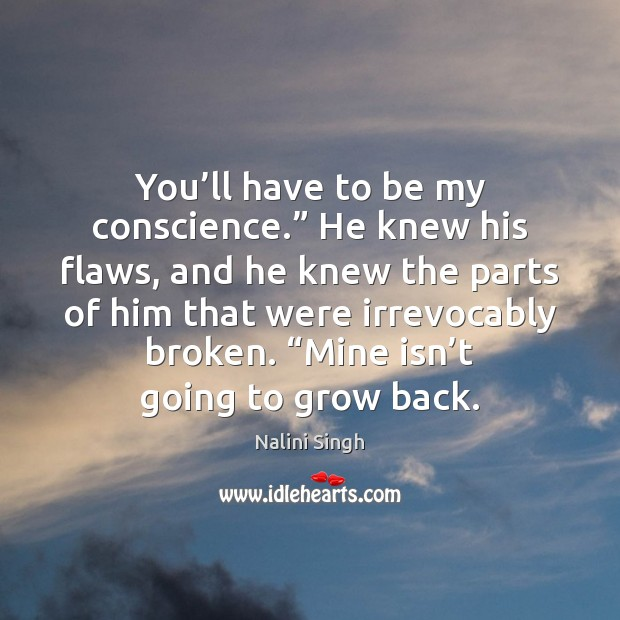 """You'll have to be my conscience."""" He knew his flaws, and Nalini Singh Picture Quote"""