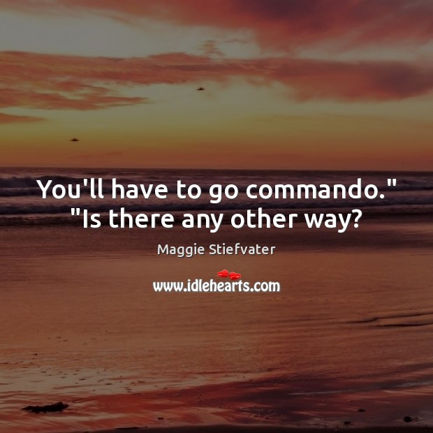 """You'll have to go commando."""" """"Is there any other way? Image"""