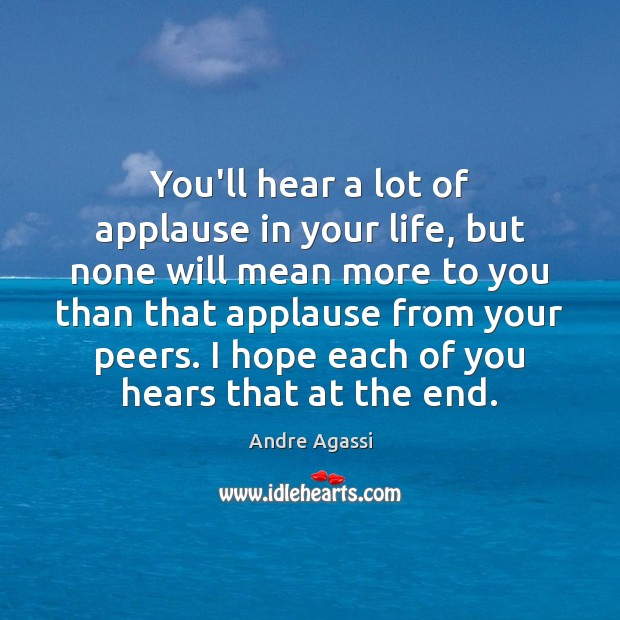Image, You'll hear a lot of applause in your life, but none will