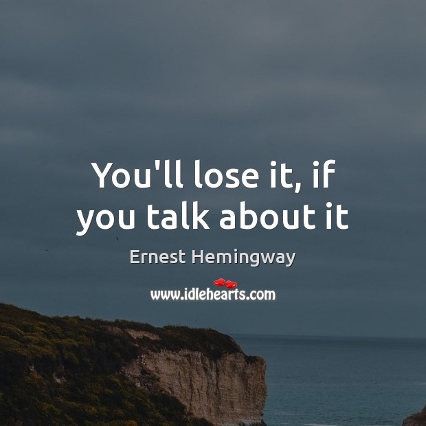You'll lose it, if you talk about it Image