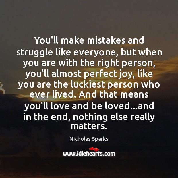 You'll make mistakes and struggle like everyone, but when you are with Nicholas Sparks Picture Quote