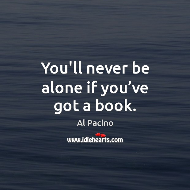You'll never be alone if you've got a book. Image