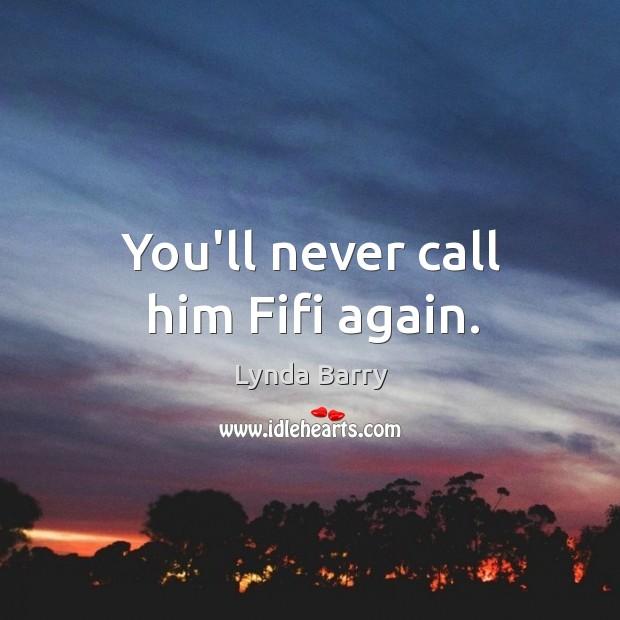 You'll never call him Fifi again. Image