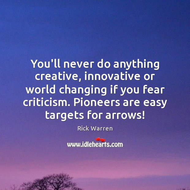 You'll never do anything creative, innovative or world changing if you fear Rick Warren Picture Quote