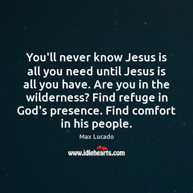 Image, You'll never know Jesus is all you need until Jesus is all