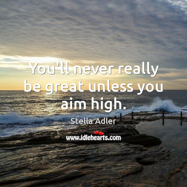 Image, You'll never really be great unless you aim high.