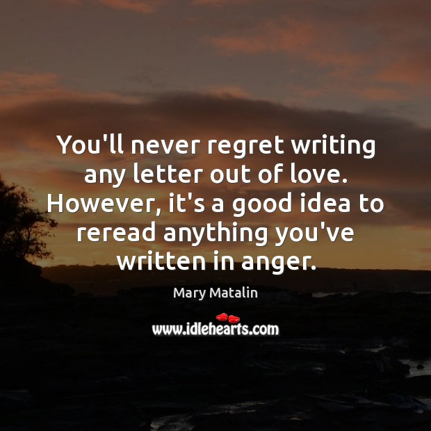 You'll never regret writing any letter out of love. However, it's a Never Regret Quotes Image