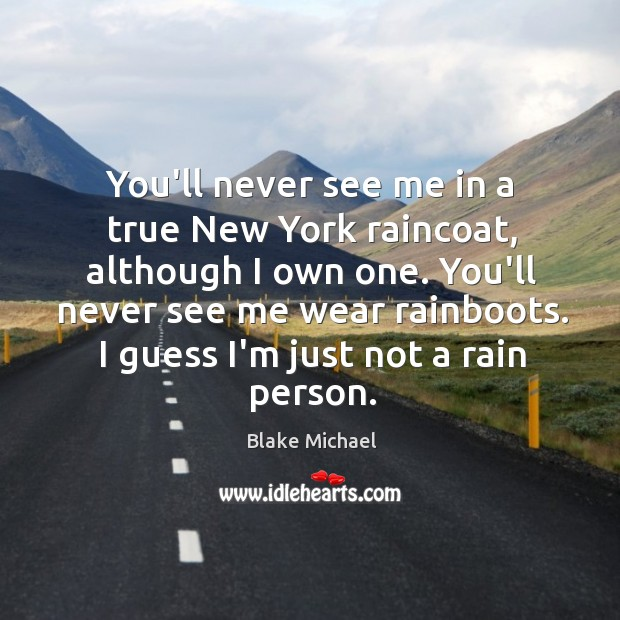 Image, You'll never see me in a true New York raincoat, although I