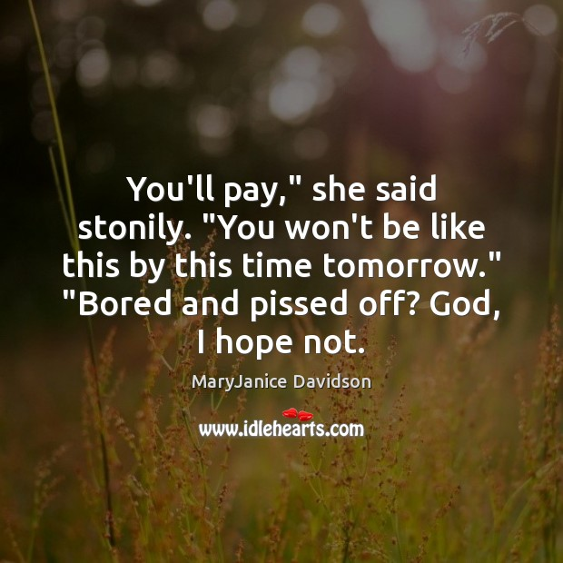 """You'll pay,"""" she said stonily. """"You won't be like this by this Image"""