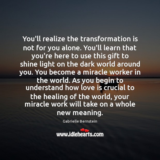 You'll realize the transformation is not for you alone. You'll learn that Image