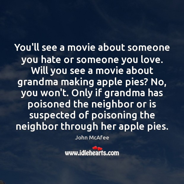 You'll see a movie about someone you hate or someone you love. John McAfee Picture Quote