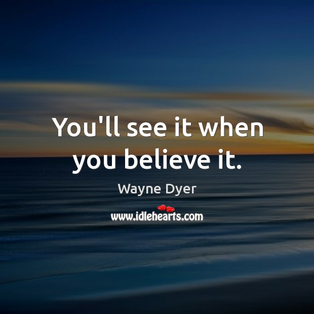 Image, You'll see it when you believe it.