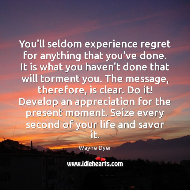 Image, You'll seldom experience regret for anything that you've done. It is what