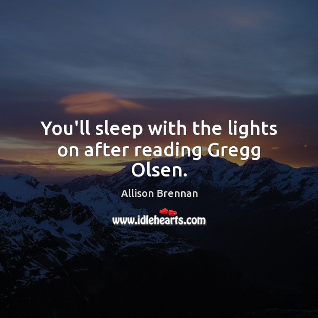 Image, You'll sleep with the lights on after reading Gregg Olsen.