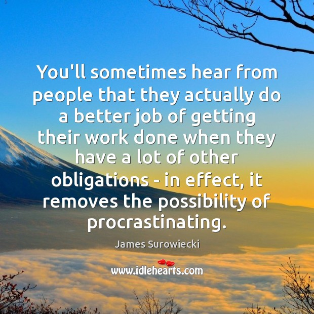 You'll sometimes hear from people that they actually do a better job James Surowiecki Picture Quote