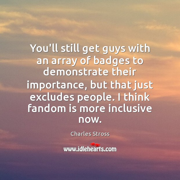 You'll still get guys with an array of badges to demonstrate their Image