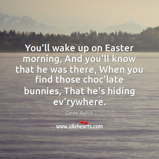You'll wake up on Easter morning, And you'll know that he was Easter Quotes Image