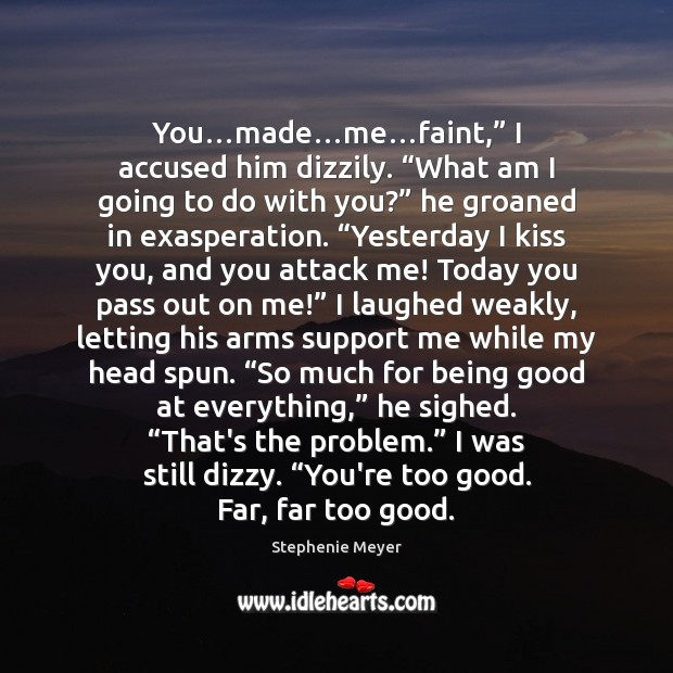 """You…made…me…faint,"""" I accused him dizzily. """"What am I going Kiss You Quotes Image"""
