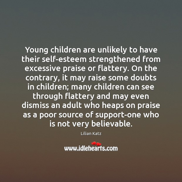 Young children are unlikely to have their self-esteem strengthened from excessive praise Image