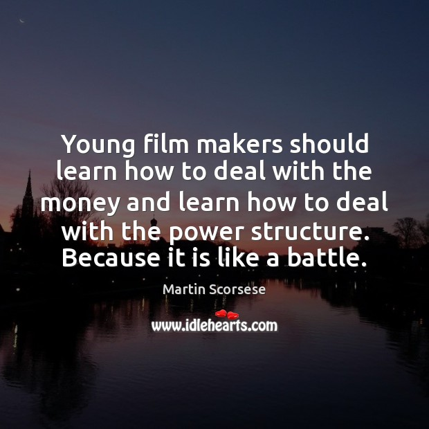 Young film makers should learn how to deal with the money and Martin Scorsese Picture Quote