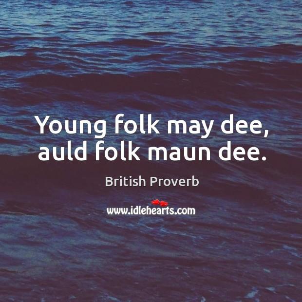 Image, Young folk may dee, auld folk maun dee.