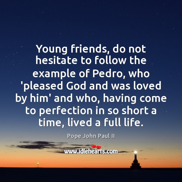 Young friends, do not hesitate to follow the example of Pedro, who Image