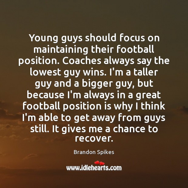 Image, Young guys should focus on maintaining their football position. Coaches always say