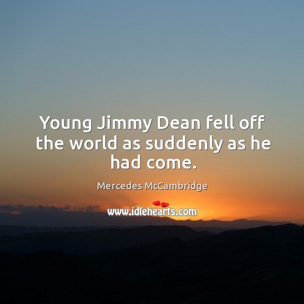 Young jimmy dean fell off the world as suddenly as he had come. Image