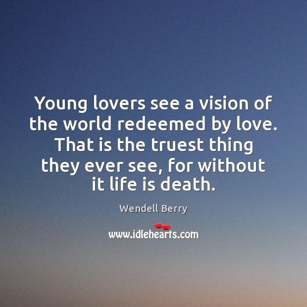 Young lovers see a vision of the world redeemed by love. That Wendell Berry Picture Quote