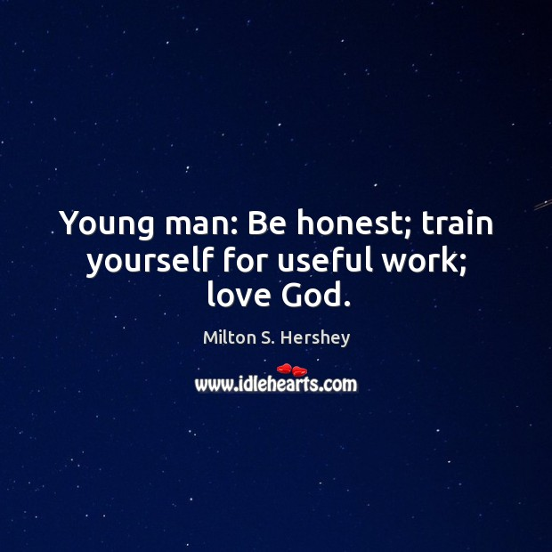 Image, Young man: Be honest; train yourself for useful work; love God.