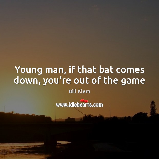 Image, Young man, if that bat comes down, you're out of the game
