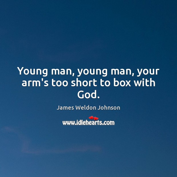 Young man, young man, your arm's too short to box with God. James Weldon Johnson Picture Quote