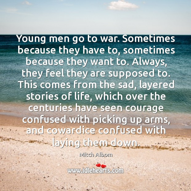 Young men go to war. Sometimes because they have to, sometimes because Mitch Albom Picture Quote